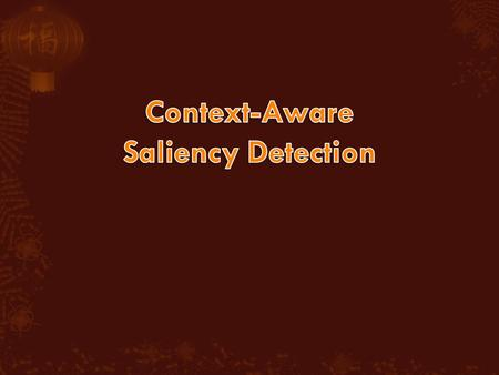  Introduction  Principles of context – aware saliency  Detection of context – aware saliency  Result  Application  Conclusion.