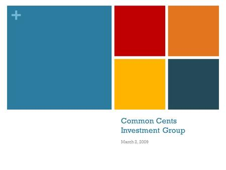 + Common Cents Investment Group March 2, 2009. + Hedge Funds Flexible investment funds generally with lower regulation. Now refers to a wide variety of.