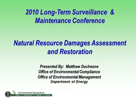 1 Presented By: Matthew Duchesne Office of Environmental Compliance Office of Environmental Management Department of Energy 2010 Long-Term Surveillance.