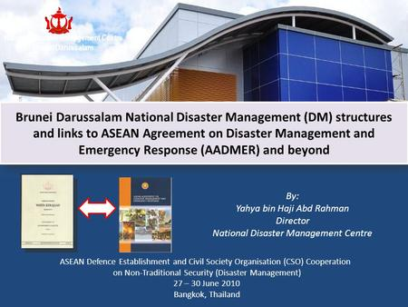 Brunei Darussalam National Disaster Management (DM) structures and links to ASEAN Agreement on Disaster Management and Emergency Response (AADMER) and.