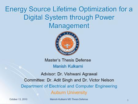 Energy Source Lifetime Optimization for a Digital System through Power Management Advisor: Dr. Vishwani Agrawal Committee: Dr. Adit Singh and Dr. Victor.