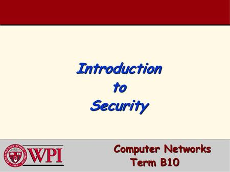 Introduction to Security Computer Networks Computer Networks Term B10.