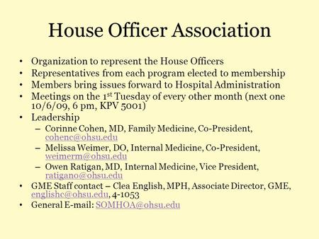 House Officer Association Organization to represent the House Officers Representatives from each program elected to membership Members bring issues forward.