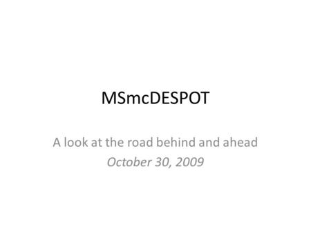MSmcDESPOT A look at the road behind and ahead October 30, 2009.