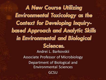 Andrei L. Barkovskii Associate Professor of Microbiology Department of Biological and Environmental Sciences GCSU.