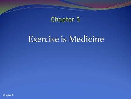 "Exercise is Medicine Chapter 3. Historically, it has been the belief that exercise is medicine. Hippocrates : "" If we could give every individual the."