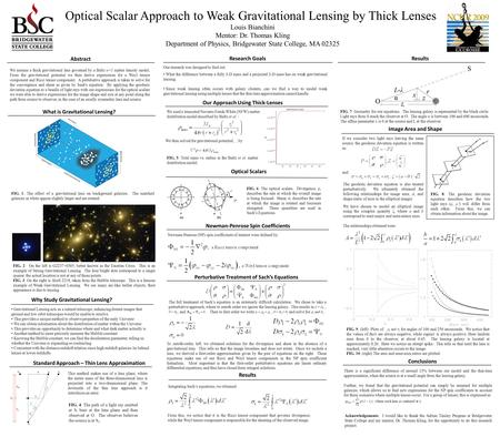 Optical Scalar Approach to Weak Gravitational Lensing by Thick Lenses Louis Bianchini Mentor: Dr. Thomas Kling Department of Physics, Bridgewater State.