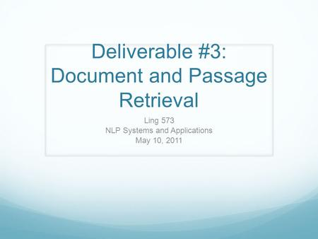Deliverable #3: Document and Passage Retrieval Ling 573 NLP Systems and Applications May 10, 2011.