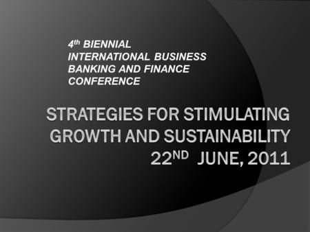 4 th BIENNIAL INTERNATIONAL BUSINESS BANKING AND FINANCE CONFERENCE.
