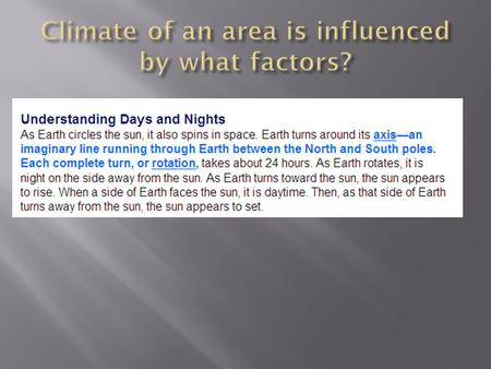  When this question was on a quiz, a whole lot of students said that ROTATION of Earth influences climate!