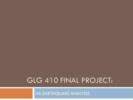 GLG 410 FINAL PROJECT: VA EARTHQUAKE ANALYSIS. Introduction:  August 23 rd, 2011 a magnitude 5.8 earthquake struck in Louisa County, 5 miles SSW from.