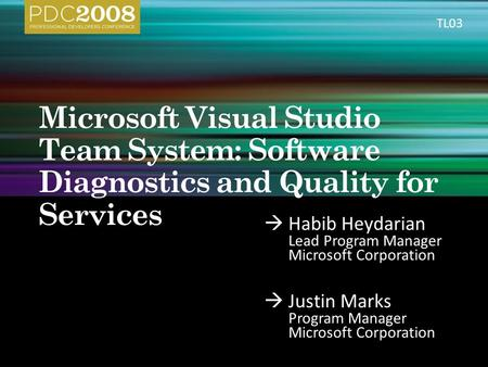  Habib Heydarian Lead Program Manager Microsoft Corporation  Justin Marks Program Manager Microsoft Corporation TL03.