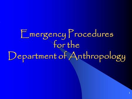 1 Emergency Procedures for the Department of Anthropology.
