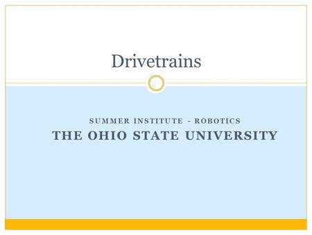 SUMMER INSTITUTE - ROBOTICS THE OHIO STATE UNIVERSITY Drivetrains.