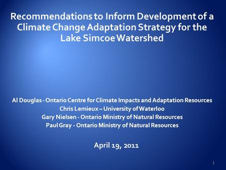 Recommendations to Inform Development of a Climate Change Adaptation Strategy for the Lake Simcoe Watershed Al Douglas - Ontario Centre for Climate Impacts.