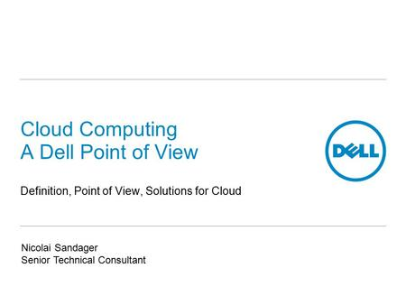 <strong>Cloud</strong> <strong>Computing</strong> A Dell Point of View