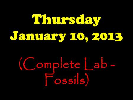 Thursday January 10, 2013 (Complete Lab - Fossils)