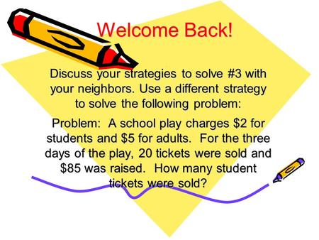 Discuss your strategies to solve #3 with your neighbors. Use a different strategy to solve the following problem: Problem: A school play charges $2 for.