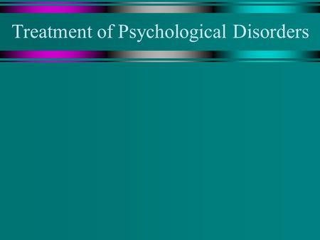Treatment of Psychological Disorders Overview u How can treatments be evaluated? u How do drug treatments work? u What are the different types of psychological.