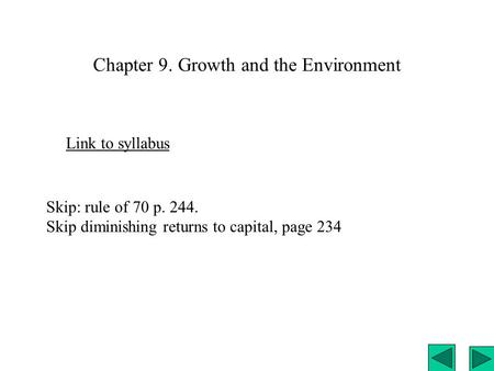 Chapter 9. Growth and the Environment Link to syllabus Skip: rule of 70 p. 244. Skip diminishing returns to capital, page 234.