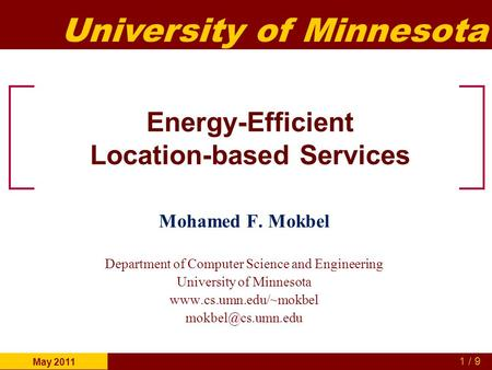 University of Minnesota 1 / 9 May 2011 Energy-Efficient Location-based Services Mohamed F. Mokbel Department of Computer Science and Engineering University.