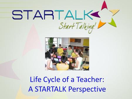 Life Cycle of a Teacher: A STARTALK Perspective. Catherine Ingold, Ph.D. Director Shuhan C. Wang, Ph.D. Deputy Director National Foreign Language Center.