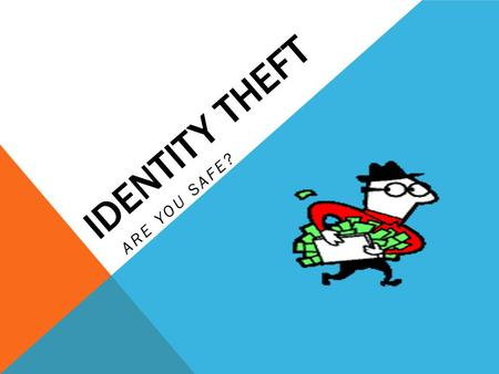 "IDENTITY THEFT ARE YOU SAFE?. HOW DOES THIS HAPPEN TO ME? Internet ""Security "" When using a public computer, never access any vital accounts like banking."