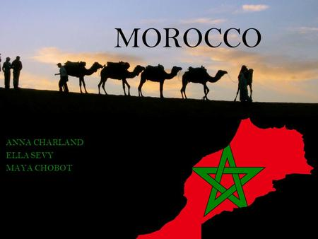 MOROCCO ANNA CHARLAND ELLA SEVY MAYA CHOBOT.   Origins: -Berbers were earliest inhabitants -Went through the rule of many dynasties -Golden age: 1578.