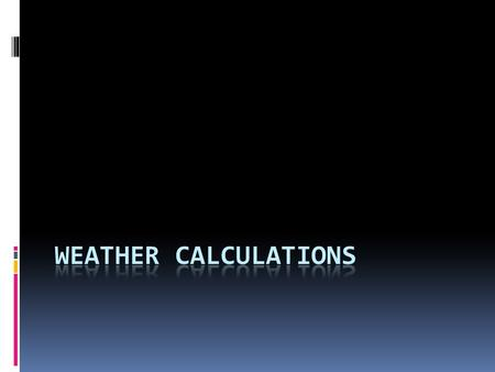  Often times meteorologists and climatologists to make some calculations in order to better understand trends in the weather. Here are three calculations.