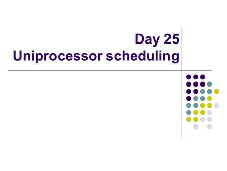 Day 25 Uniprocessor scheduling. Algorithm: Selection function Selection function – which process among ready processes to select. w – time spent in system,