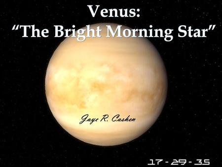 Jaye R. Cashen Basic Facts about Venus Venus is named after the roman goddess of love and beauty Located between Earth and Mercury Covered with thick.