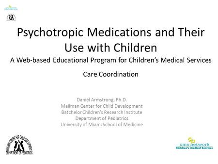 Psychotropic Medications and Their Use with Children A Web-based Educational Program for Children's Medical Services Care Coordination Daniel Armstrong,