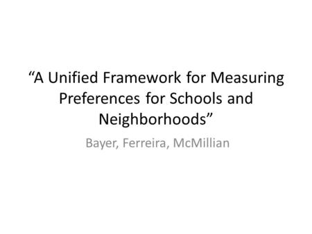"""A Unified Framework for Measuring Preferences for Schools and Neighborhoods"" Bayer, Ferreira, McMillian."