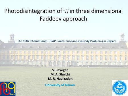 Photodisintegration of in three dimensional Faddeev approach The 19th International IUPAP Conference on Few-Body Problems in Physics S. Bayegan M. A. Shalchi.