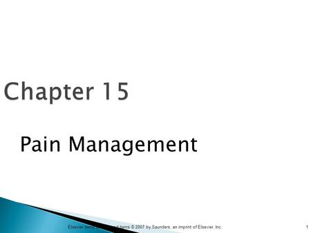 1Elsevier items and derived items © 2007 by Saunders, an imprint of Elsevier, Inc. Chapter 15 Pain Management.