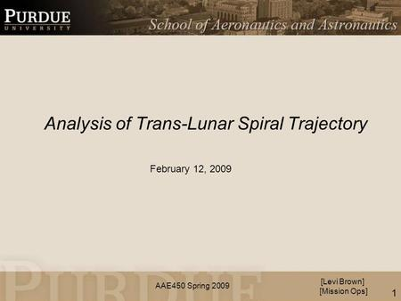 AAE450 Spring 2009 Analysis of Trans-Lunar Spiral Trajectory [Levi Brown] [Mission Ops] February 12, 2009 1.