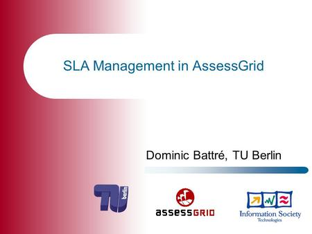 SLA Management in AssessGrid Dominic Battré, TU Berlin.