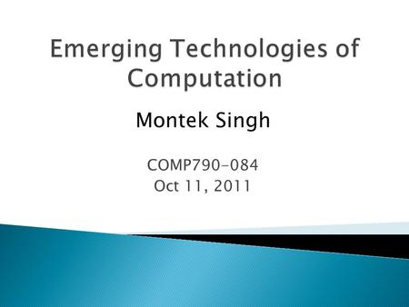 Montek Singh COMP790-084 Oct 11, 2011.  Today's topics: ◦ more on error metrics ◦ more applications ◦ architectures and design tools ◦ challenges and.