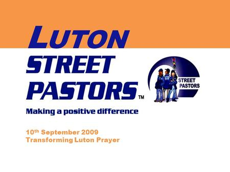 L UTON 10 th September 2009 Transforming Luton Prayer.