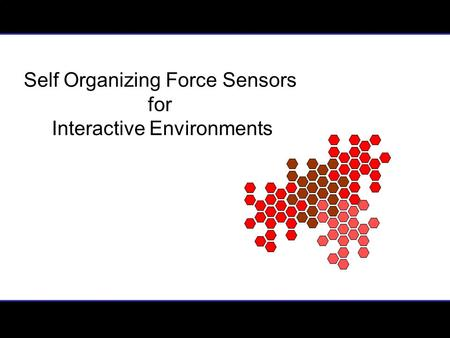 Self Organizing Force Sensors for Interactive Environments.