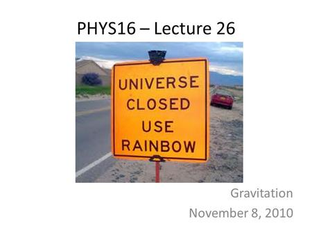 PHYS16 – Lecture 26 Gravitation November 8, 2010.