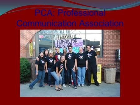 PCA: Professional Communication Association. Mission Statement We want to be known as leaders on this campus, progressively building connections with.