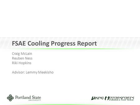 FSAE Cooling Progress Report Craig McLain Reuben Ness Riki Hopkins Advisor: Lemmy Meekisho.