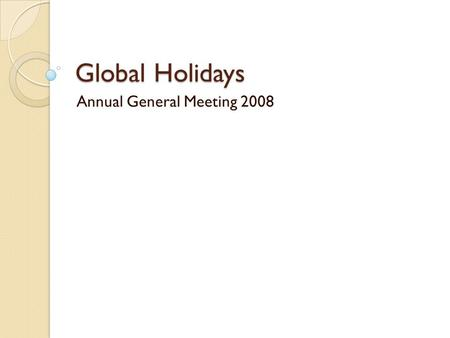 Global Holidays Annual General Meeting 2008. November 24-27, 2008 Rundle Roost Lodge and Conference Centre Banff, Alberta, Canada November 24-27, 2008.