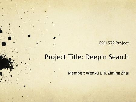Project Title: Deepin <strong>Search</strong> Member: Wenxu Li & Ziming Zhai CSCI 572 Project.