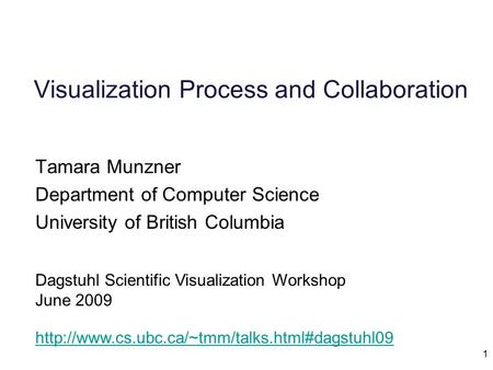 1 Visualization Process and Collaboration Tamara Munzner Department of Computer Science University of British Columbia