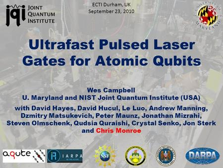 Ultrafast Pulsed Laser Gates for Atomic Qubits J OINT Q UANTUM I NSTITUTE with David Hayes, David Hucul, Le Luo, Andrew Manning, Dzmitry Matsukevich, Peter.