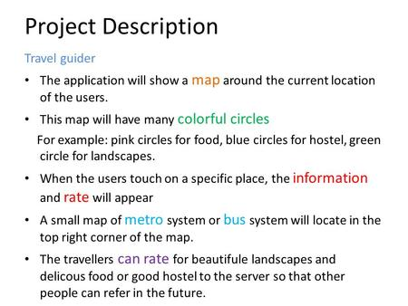 Project Description Travel guider The application will show a map around the current location of the users. This map will have many colorful circles For.