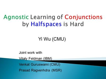 Yi Wu (CMU) Joint work with Vitaly Feldman (IBM) Venkat Guruswami (CMU) Prasad Ragvenhdra (MSR) TexPoint fonts used in EMF. Read the TexPoint manual before.