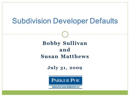 Bobby Sullivan and Susan Matthews July 31, 2009 Subdivision Developer Defaults.